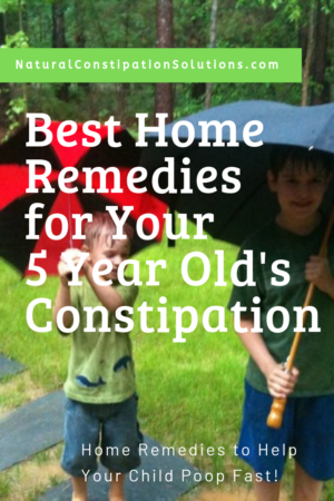 Best Home Remedies to help your 5 year old's constipation so they poop fast